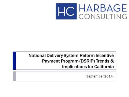 National Delivery System Reform Incentive Payment Program (DSRIP) Trends & Implications for California September 2014.