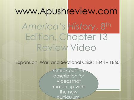 America's History, 8 th Edition, Chapter 13 Review Video Expansion, War, and Sectional Crisis: 1844 – 1860www.Apushreview.com Check out the description.