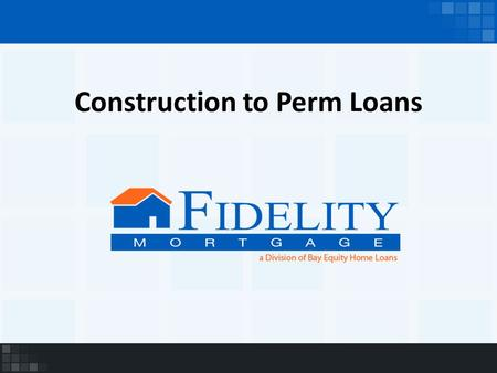 Construction to Perm Loans. What is it? A loan to finance the construction phase of your home that can be transferred into your permanent loan upon completion.