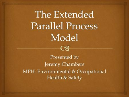 Presented by Jeremy Chambers MPH: Environmental & Occupational Health & Safety.