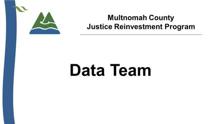 Multnomah County Justice Reinvestment Program Data Team.