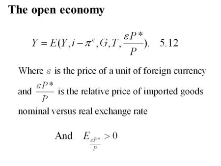 The open economy. The Mundell-Fleming Model -Perfect capital mobility -Static expectations for ε Consequently: In floating exchange rate: