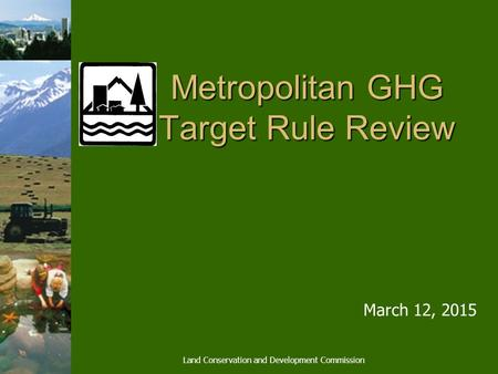 Metropolitan GHG Target Rule Review March 12, 2015 Land Conservation and Development Commission.