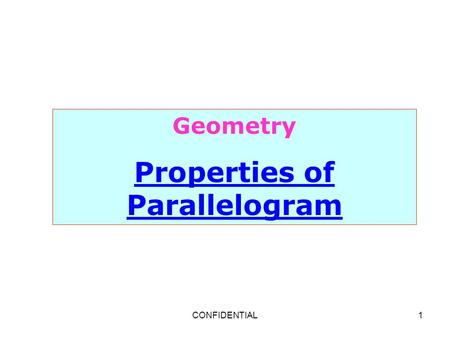 CONFIDENTIAL1 Geometry Properties of Parallelogram.
