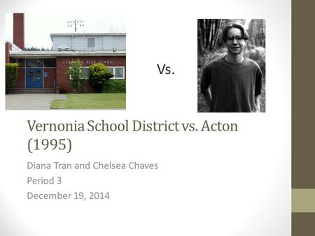 Vernonia School District vs. Acton (1995) Diana Tran and Chelsea Chaves Period 3 December 19, 2014 Vs.