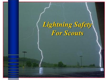 Lightning Safety For Scouts Purpose Lightning Safety Training and Education is a must…