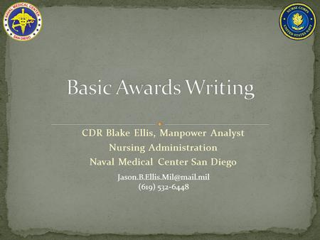 CDR Blake Ellis, Manpower Analyst Nursing Administration Naval Medical Center San Diego (619) 532-6448.