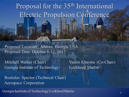 Proposal for the 35 th International Electric Propulsion Conference 1 Georgia Institute of Technology/Lockheed Martin Proposed Location: Atlanta, Georgia.