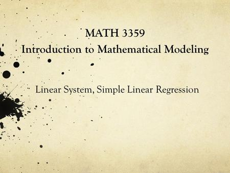 MATH 3359 Introduction to Mathematical Modeling Linear System, Simple Linear Regression.