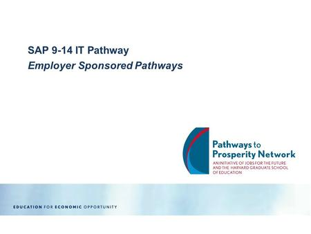 SAP 9-14 IT Pathway Employer Sponsored Pathways. Background In an effort to increase the number of qualified IT professionals, multinational software.