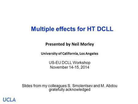 Multiple effects for HT DCLL Presented by Neil Morley University of California, Los Angeles US-EU DCLL Workshop November 14-15, 2014 Slides from my colleagues.