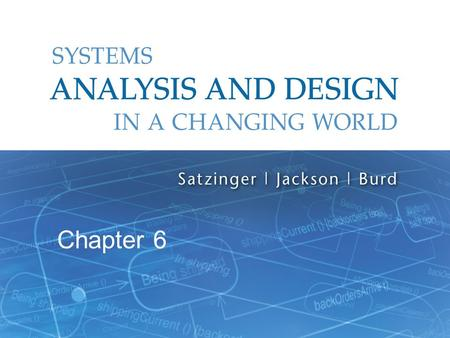 Systems Analysis and Design in a Changing World, 6th Edition 1 Chapter 6.