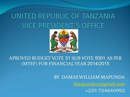 APROVED BUDGET VOTE 31 SUB VOTE 5001 AS PER (MTEF) FOR FINANCIAL YEAR 2014/2015 BY DAMAS WILLIAM MAPUNDA + 255 754640992.