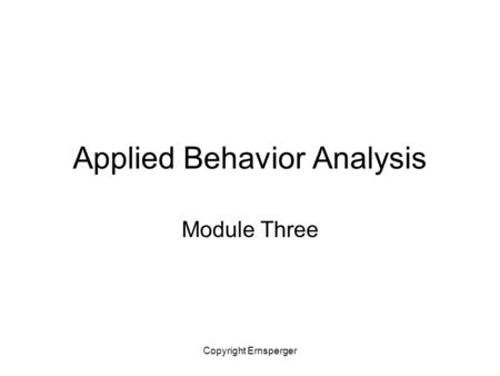 Copyright Ernsperger Applied Behavior Analysis Module Three.