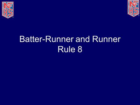 Batter-Runner and Runner Rule 8