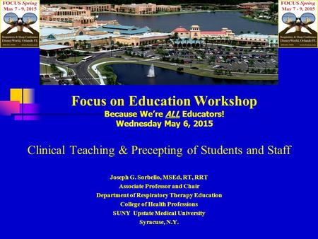 Clinical Teaching & Precepting of Students and Staff Joseph G. Sorbello, MSEd, RT, RRT Associate Professor and Chair Department of Respiratory Therapy.