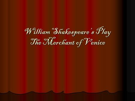 William Shakespeare's Play The Merchant of Venice.
