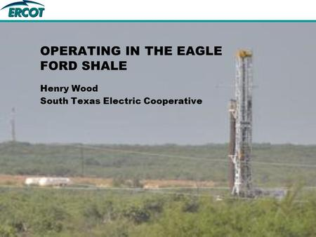 OPERATING IN THE EAGLE FORD SHALE