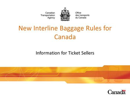 New Interline Baggage Rules for Canada Information for Ticket Sellers 1.