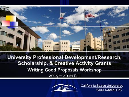 Writing Good Proposals Workshop 2015 – 2016 Call University Professional Development/Research, Scholarship, & Creative Activity Grants.