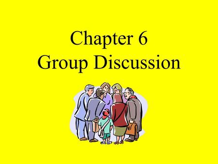 Chapter 6 Group Discussion Working Together Makes Sense A discussion is a cooperative exchange of information, opinions, or ideas. Competitive discussions.