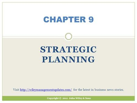 STRATEGIC PLANNING CHAPTER 9 Copyright © 2011 John Wiley & Sons Visit  for the latest in business news stories.http://wileymanagementupdates.com/