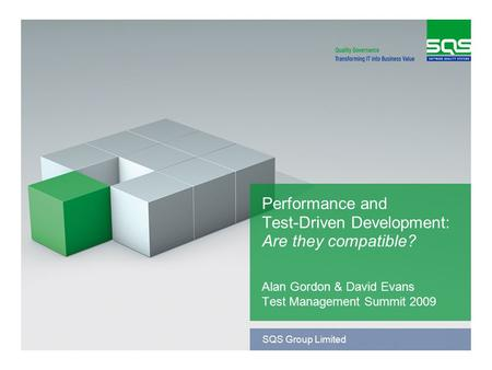 SQS Group Limited Performance and Test-Driven Development: Are they compatible? Alan Gordon & David Evans Test Management Summit 2009.