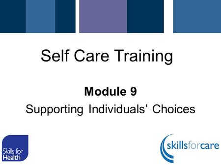 Module 9 Supporting Individuals' Choices Self Care Training.