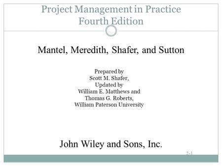 Project Management in Practice Fourth Edition Prepared by Scott M. Shafer, Updated by William E. Matthews and Thomas G. Roberts, William Paterson University.