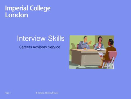 © Careers Advisory ServicePage 1 Interview Skills Careers Advisory Service.