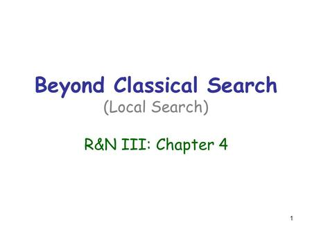 Beyond Classical Search (Local Search) R&N III: Chapter 4