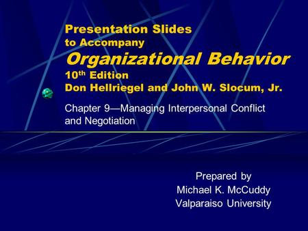 Presentation Slides to Accompany Organizational Behavior 10 th Edition Don Hellriegel and John W. Slocum, Jr. Prepared by Michael K. McCuddy Valparaiso.