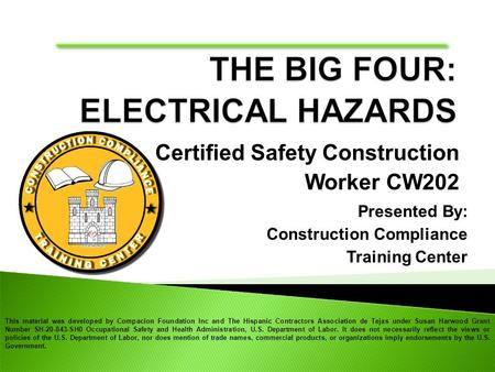 Certified Safety Construction Worker CW202 Presented By: Construction Compliance Training Center This material was developed by Compacion Foundation Inc.