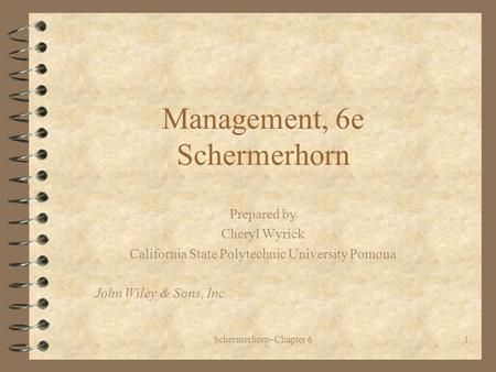 Schermerhorn- Chapter 61 Management, 6e Schermerhorn Prepared by Cheryl Wyrick California State Polytechnic University Pomona John Wiley & Sons, Inc.