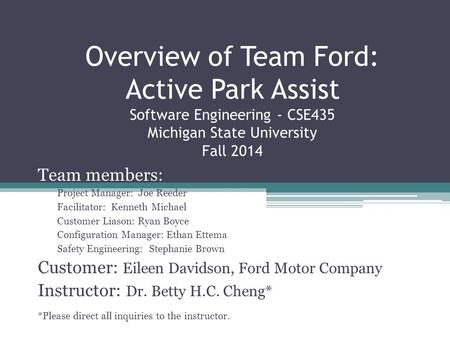Overview of Team Ford: Active Park Assist Software Engineering - CSE435 Michigan State University Fall 2014 Team members: Project Manager: Joe Reeder Facilitator: