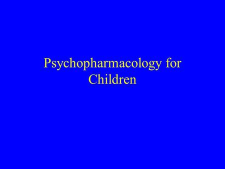 Psychopharmacology for Children. Prenatal The first trimester is the period of organ formation and thus IF POSSIBLE avoid medications (as much as possible)