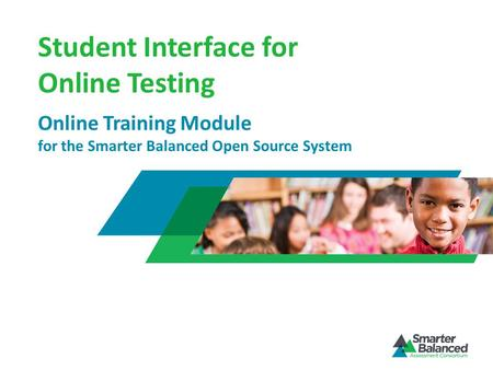 Student Interface for Online Testing Online Training Module for the Smarter Balanced Open Source System.