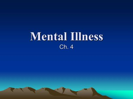 Mental Illness Ch. 4. Mental Disorders Defined… An illness that affects the mind and reduces a person' ability to function, to change, or to get along.