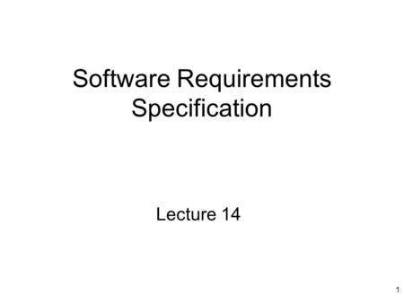 1 Software Requirements Specification Lecture 14.