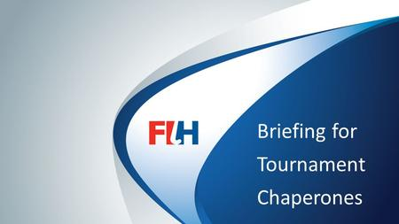 FIH – Template Master Briefing for Tournament Chaperones.