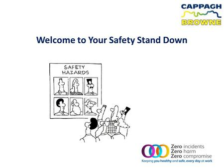 Welcome to Your Safety Stand Down. Introductions & Housekeeping Martin Potter, CB Contract Director SHEQ Team – Liam May, Pat Savage, Trevor Waller, Mara.