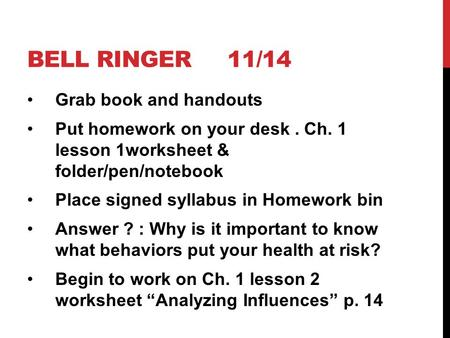BELL RINGER 11/14 Grab book and handouts Put homework on your desk. Ch. 1 lesson 1worksheet & folder/pen/notebook Place signed syllabus in Homework bin.