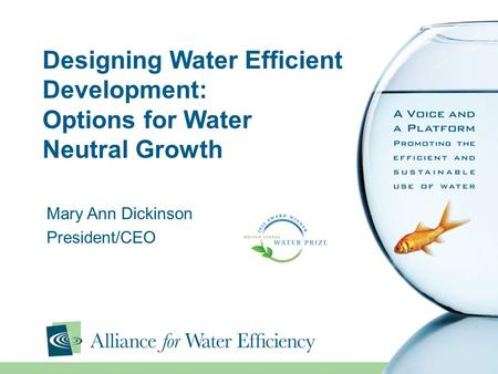 Designing Water Efficient Development: Options for Water Neutral Growth Mary Ann Dickinson President/CEO.