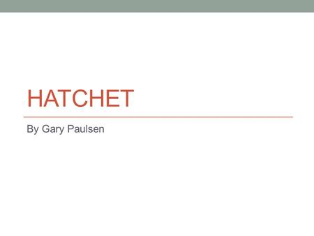 HATCHET By Gary Paulsen. 10/5/15Descriptive Writing TP: Good writers understand the importance of description in a story. Bell work: What are the five.