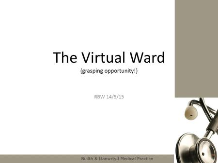 The Virtual Ward (grasping opportunity!) RBW 14/5/15.