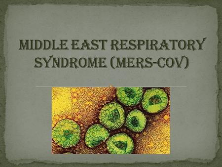 Middle East Respiratory Syndrome (MERS) is a viral respiratory illness. MERS is caused by a coronavirus called Middle East Respiratory Syndrome Coronavirus.