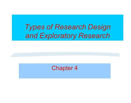 Types of Research Design and Exploratory Research Chapter 4.