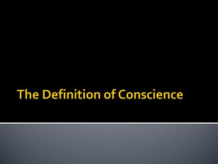 "The Definition of Conscience. What do you think the conscience is?  It is a voice that calls us ""to love and to do what is good and to avoid evil"" "