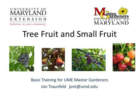 Tree Fruit and Small Fruit Basic Training for UME Master Gardeners Jon