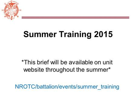 Summer Training 2015 *This brief will be available on unit website throughout the summer* NROTC/battalion/events/summer_training.